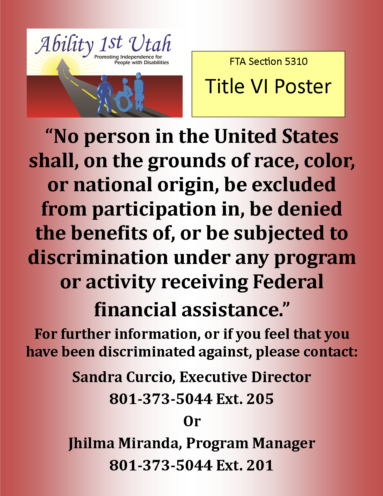 Title 6 Poster. No person in the United States shall, on the grounds of race, color, or national origin, be excluded from participation in, be denied the benefits of, or be subjected to discrimination under any program or activity receiving federal financial assistance. For further information or if you feel that you have been discriminated against please contact Sandra Curcio Executive Director phone number 801 373 5044 extension 205 or Jhilma Miranda Program Manager phone number 801 373 5044 extension 201